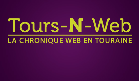 tours-n-web, la chronique web en touraine